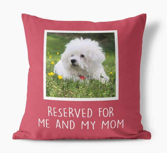 'Reserved for Me and My Mom' - Bichon Frise Pillow