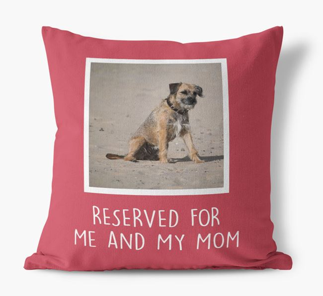 'Reserved for Me and My Mom' - Border Terrier Pillow