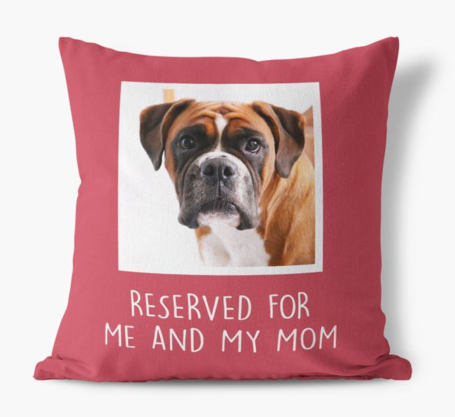 'Reserved for Me and My Mom' - Boxer Pillow