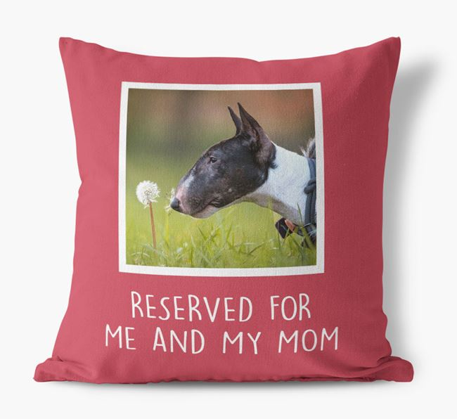'Reserved for Me and My Mom' - Bull Terrier Pillow