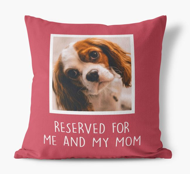 'Reserved for Me and My Mom' - Cavalier King Charles Spaniel Pillow