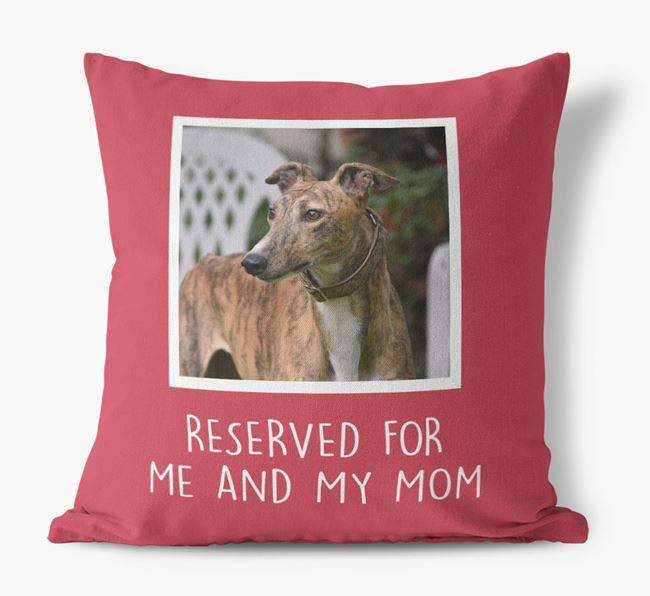 'Reserved for Me and My Mom' - Greyhound Pillow