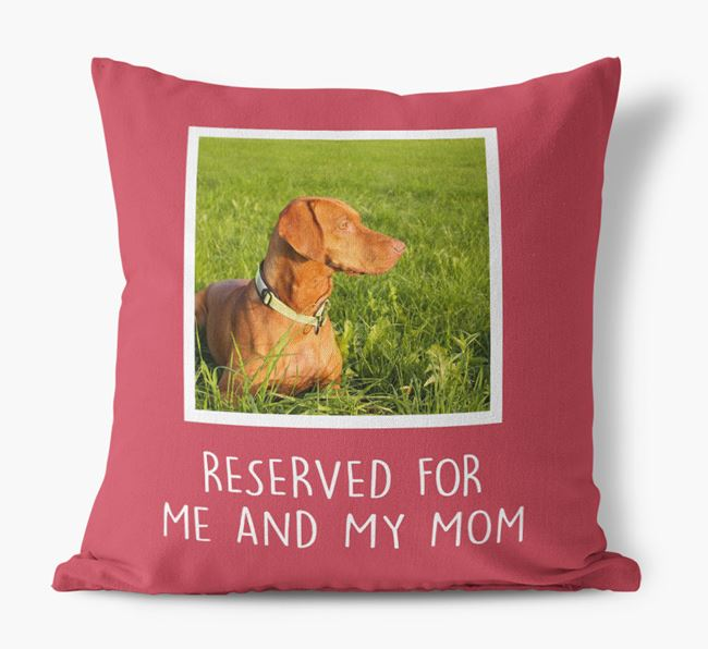 'Reserved for Me and My Mom' - Hungarian Vizsla Pillow