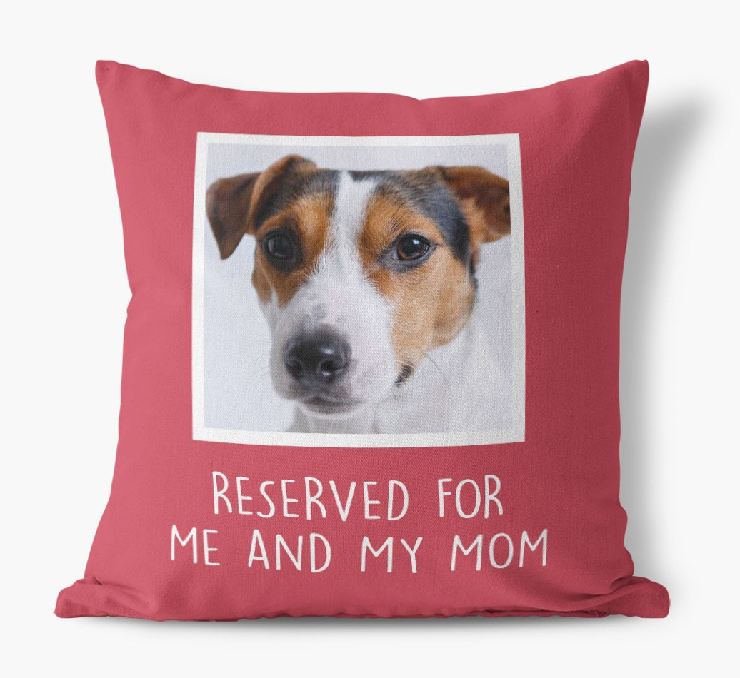 'Reserved for Me and My Mom' - Dog Photo Upload Pillow