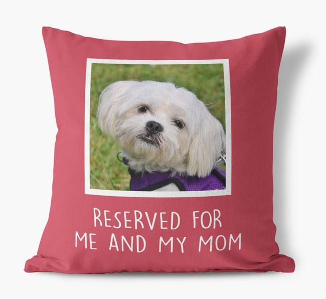 'Reserved for Me and My Mom' - Maltese Pillow