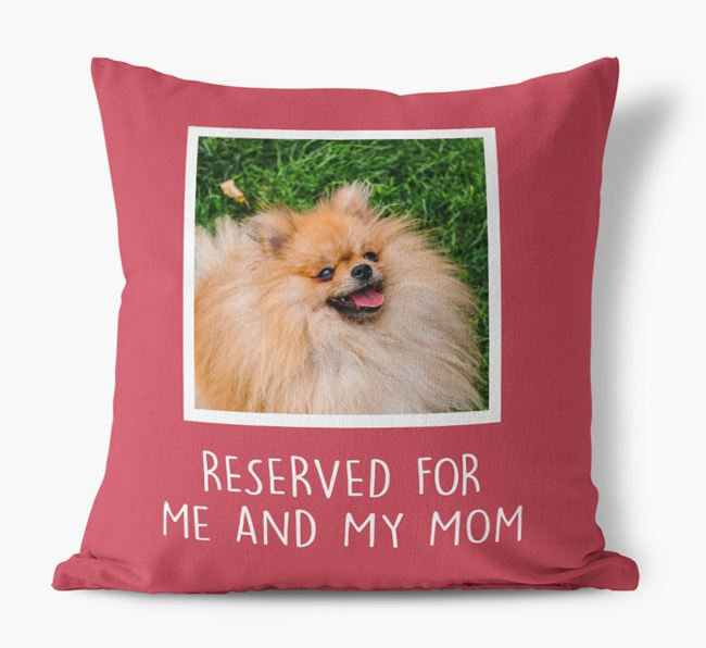 'Reserved for Me and My Mom' - Pomeranian Pillow