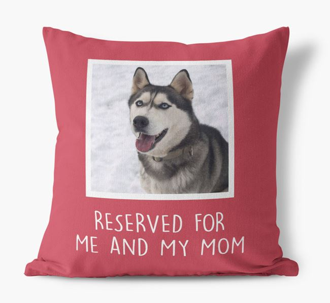 'Reserved for Me and My Mom' - Siberian Husky Pillow