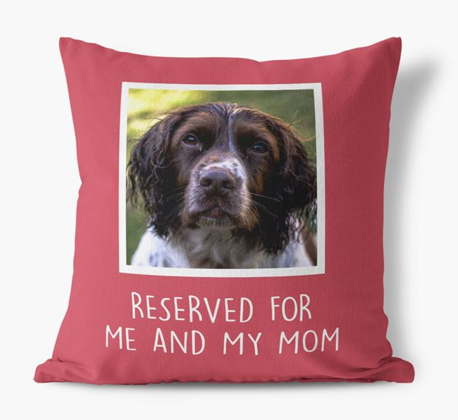 'Reserved for Me and My Mom' - Springer Spaniel Pillow