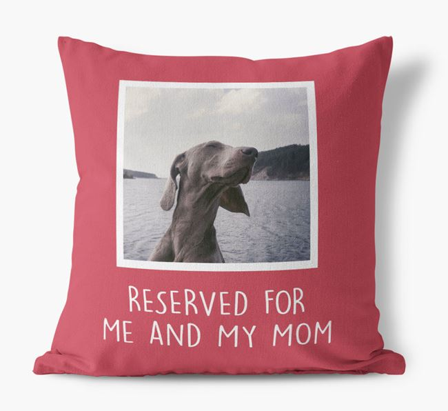 'Reserved for Me and My Mom' - Weimaraner Pillow