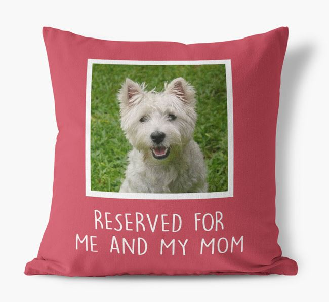 'Reserved for Me and My Mom' - West Highland White Terrier Pillow