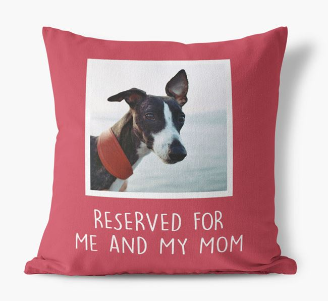 'Reserved for Me and My Mom' - Whippet Pillow