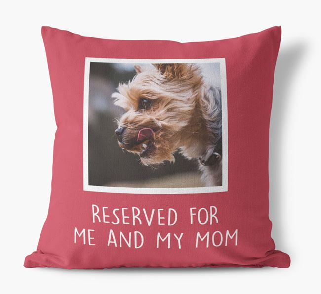 'Reserved for Me and My Mom' - Yorkshire Terrier Pillow