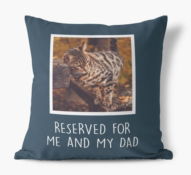 'Reserved For Me And My Dad' Cushion with photo of your Bengal