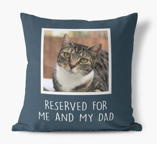 'Reserved For Me And My Dad' Cushion with photo of your Cat