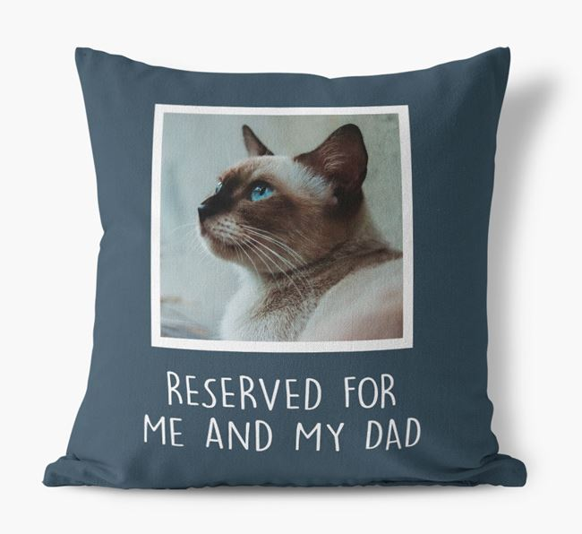 'Reserved For Me And My Dad' Cushion with photo of your Siamese