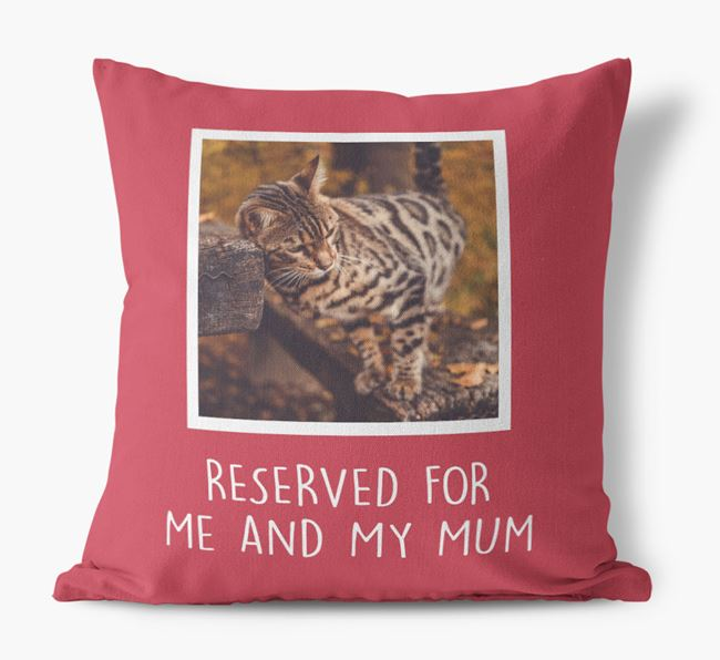 'Reserved for Me and My Mum' - Photo Upload Cushion for your Bengal
