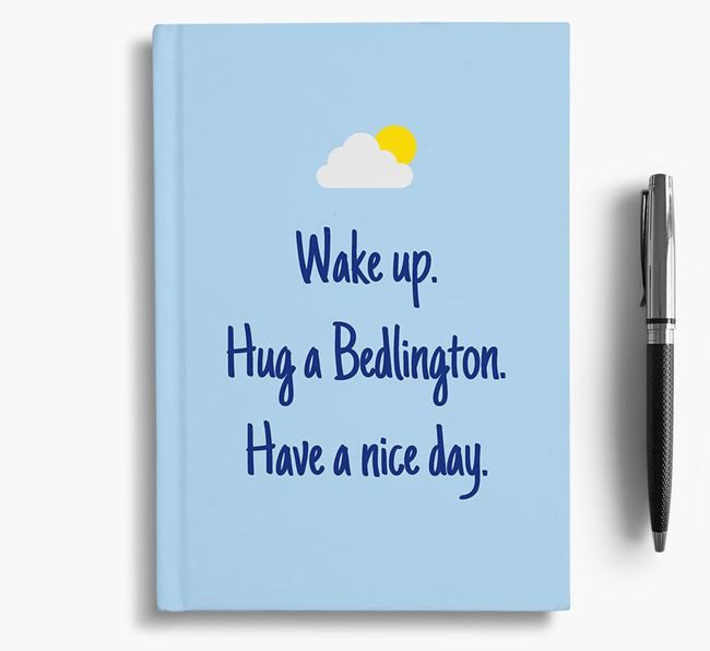 'Wake up. Hug a Bedlington. Have a nice day.' Notebook
