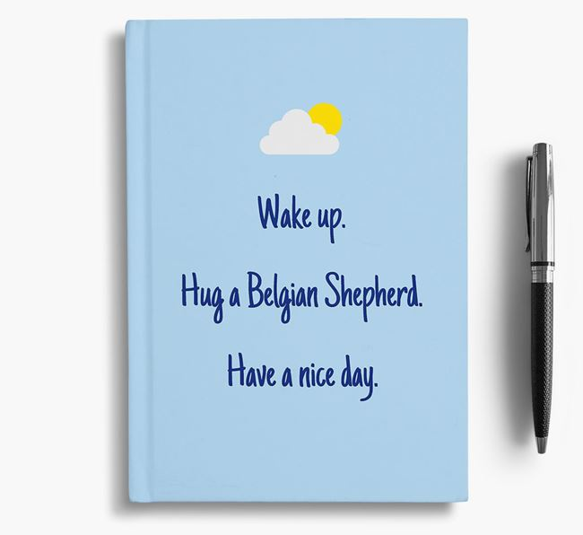 'Wake up. Hug a Belgian Shepherd. Have a nice day.' Notebook