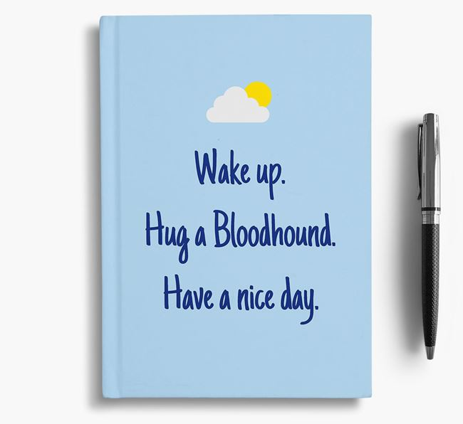 'Wake up. Hug a Bloodhound. Have a nice day.' Notebook