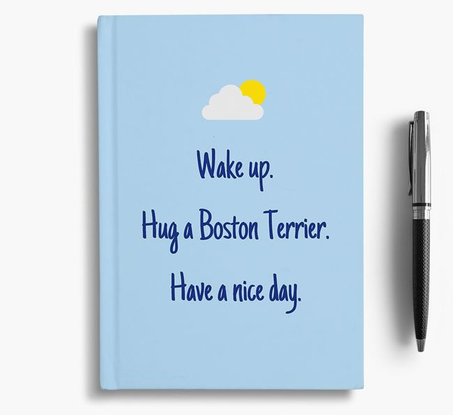 'Wake up. Hug a Boston Terrier. Have a nice day.' Notebook