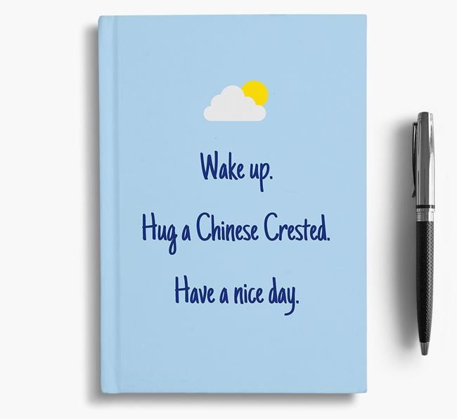 'Wake up. Hug a Chinese Crested. Have a nice day.' Notebook