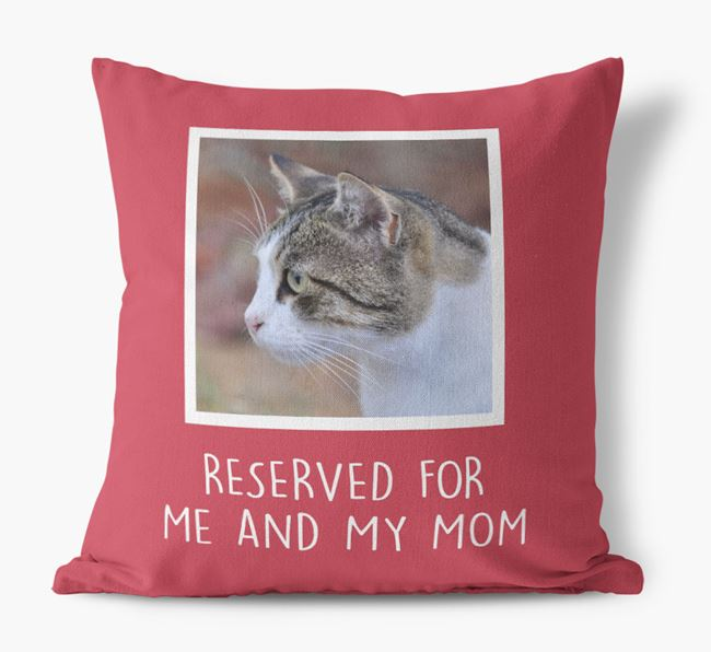 'Reserved for Me and My Mom' - Cat Pillow
