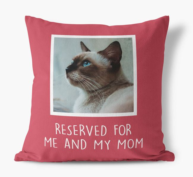 'Reserved for Me and My Mom' - Siamese Pillow