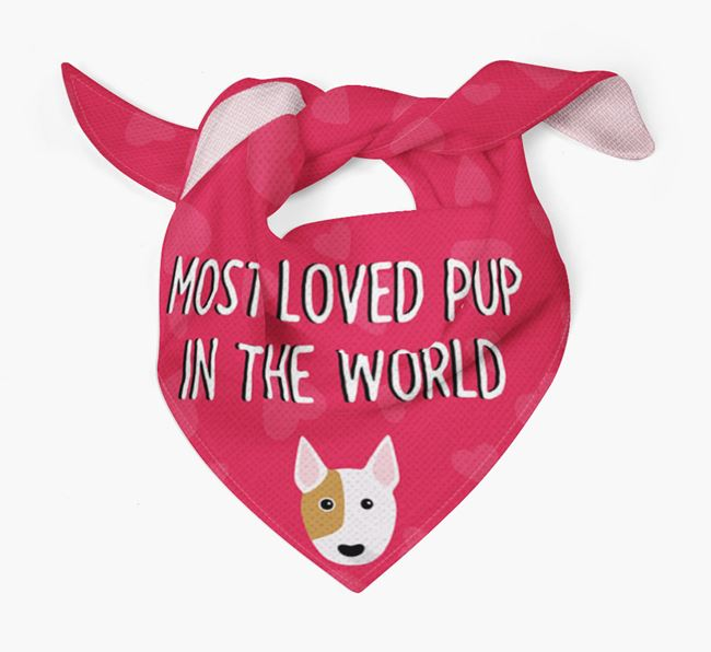 'Most Loved Pup in the World' - Personalised Miniature Bull Terrier Bandana
