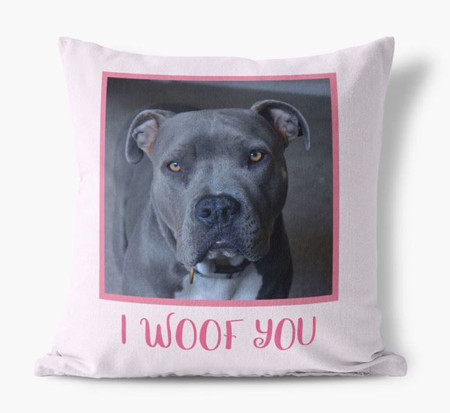 Photo Upload Canvas Cushion 'I woof you' - Personalized for you American Pit Bull Terrier