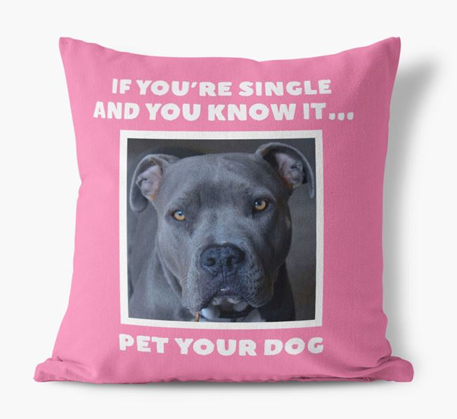 Photo Upload Canvas Cushion 'If you're single...' - Personalized for you American Pit Bull Terrier
