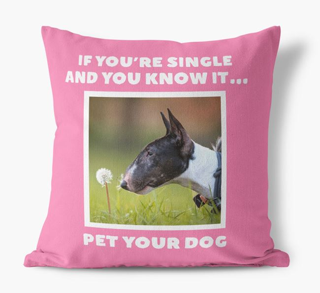 Photo Upload Canvas Cushion 'If you're single...' - Personalized for you Bull Terrier