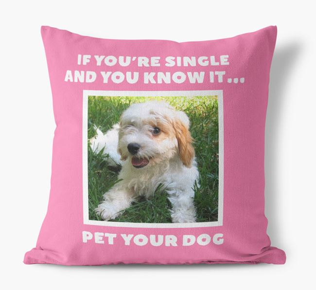 Photo Upload Canvas Cushion 'If you're single...' - Personalized for you Cavachon