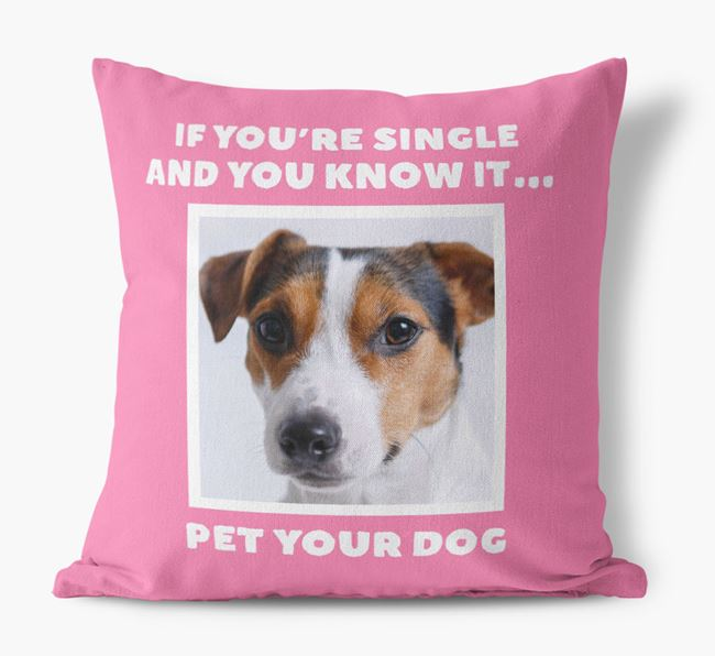 Photo Upload Canvas Cushion 'If you're single...' - Personalized for you Jack Russell Terrier