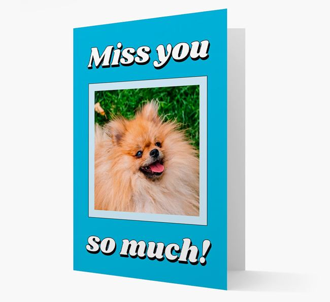 'Miss You So Much' - Personalised Pomeranian Card