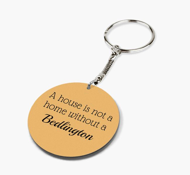 'A house is not a home without {breedCommonNameAnA} Bedlington' Keyring
