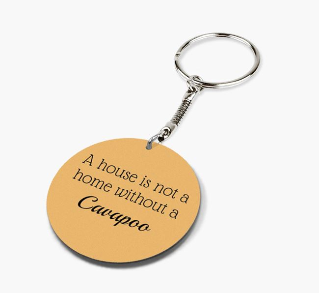 'A house is not a home without {breedCommonNameAnA} Cavapoo' Keyring