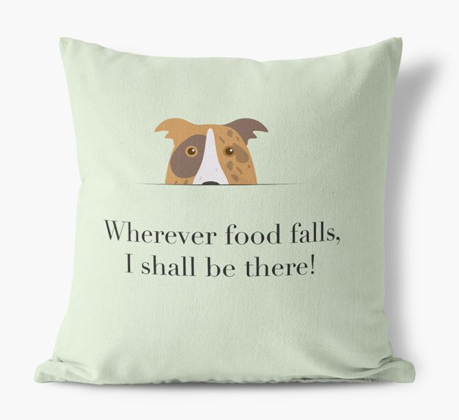 Cushion saying Wherever Food Falls I Shall Be There