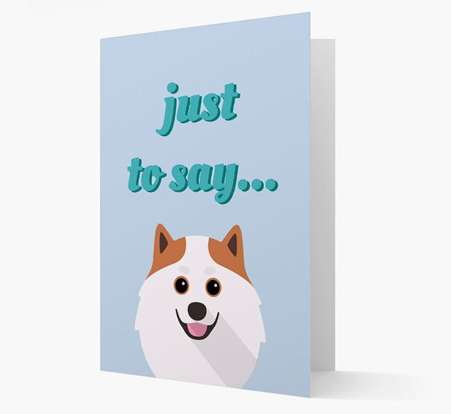 'Just to Say' - Personalised Pomeranian Card