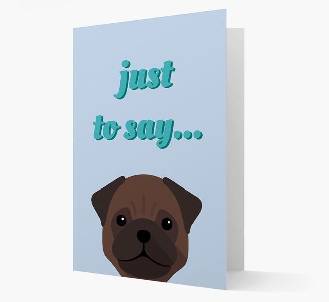 'Just to Say' - Personalised Pug Card