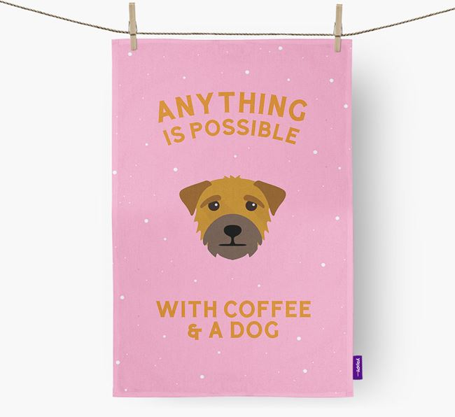 'Anything Is Possible With Coffee/Tea...' - Personalized Border Terrier Dish Towel
