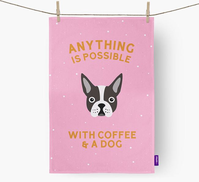 'Anything Is Possible With Coffee/Tea...' - Personalized Boston Terrier Dish Towel