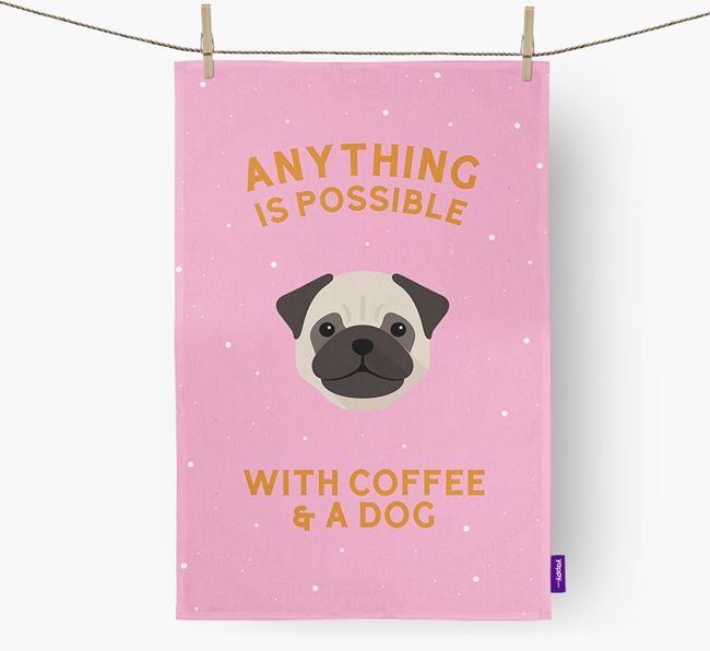 'Anything Is Possible With Coffee/Tea...' - Personalized Pug Dish Towel