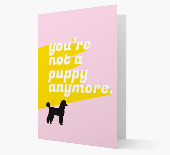'You're Not a Puppy Anymore' Poodle Card