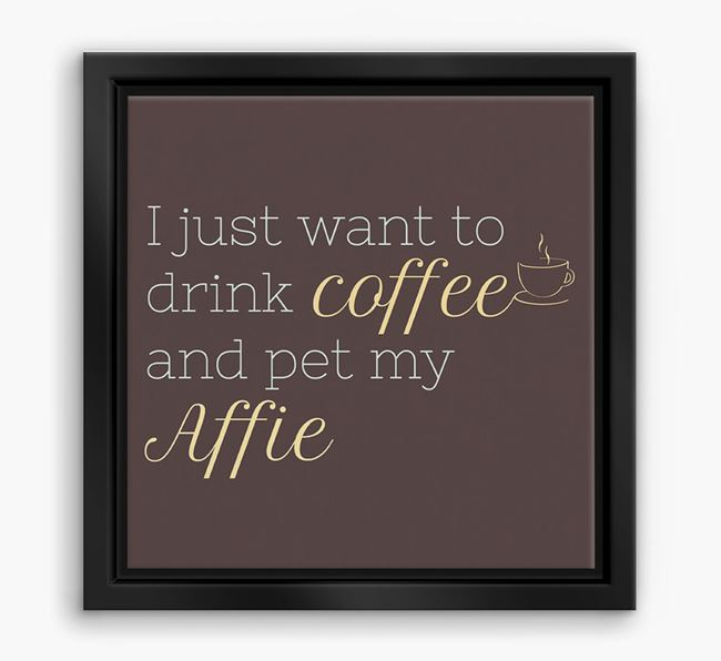 'I just want to drink coffee and pet my Affie' Boxed Canvas Print