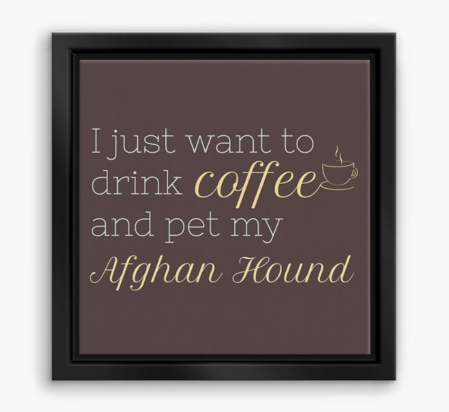 'I just want to drink coffee and pet my Afghan Hound' Boxed Canvas Print