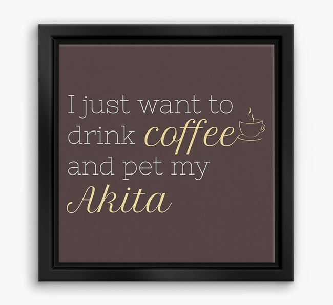 'I just want to drink coffee and pet my Akita' Boxed Canvas Print