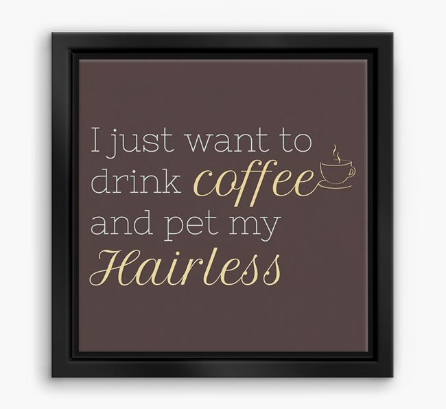 'I just want to drink coffee and pet my Hairless' Boxed Canvas Print