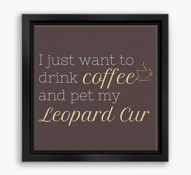 'I just want to drink coffee and pet my Leopard Cur' Boxed Canvas Print
