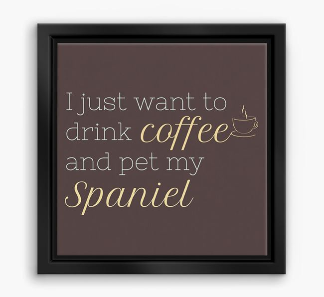 'I just want to drink coffee and pet my Spaniel' Boxed Canvas Print