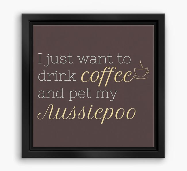 'I just want to drink coffee and pet my Aussiepoo' Boxed Canvas Print